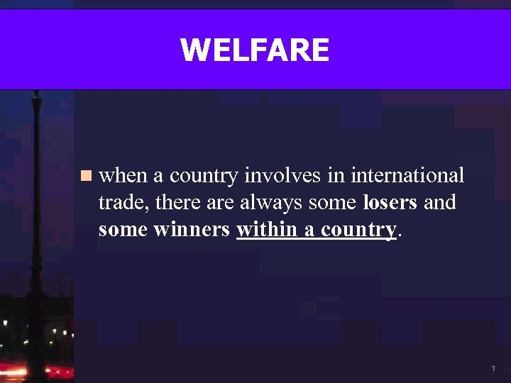 WELFARE n when a country involves in international trade, there always some losers and