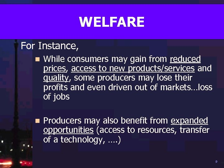 WELFARE For Instance, n While consumers may gain from reduced prices, access to new