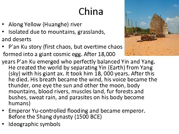 China • Along Yellow (Huanghe) river • Isolated due to mountains, grasslands, and deserts