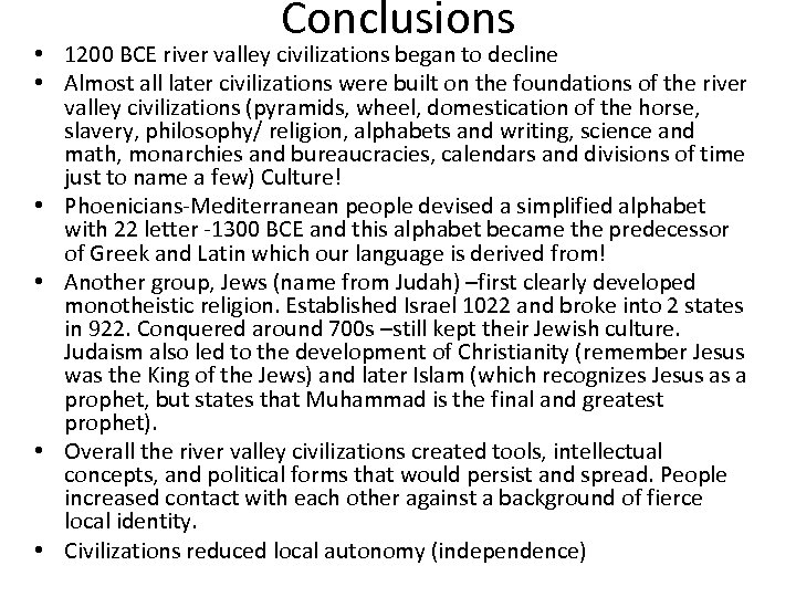 Conclusions • 1200 BCE river valley civilizations began to decline • Almost all later