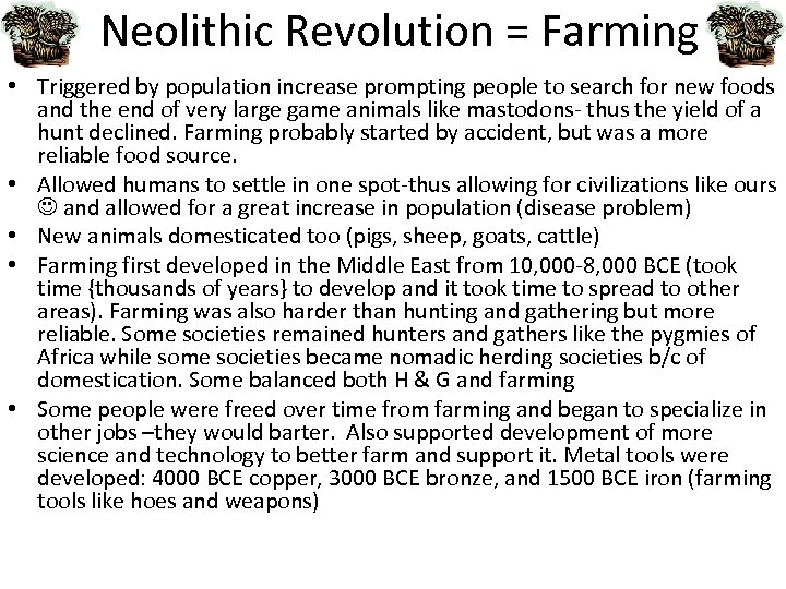 Neolithic Revolution = Farming • Triggered by population increase prompting people to search for