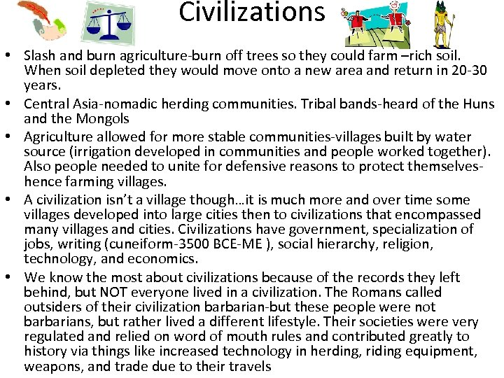 Civilizations • Slash and burn agriculture-burn off trees so they could farm –rich soil.