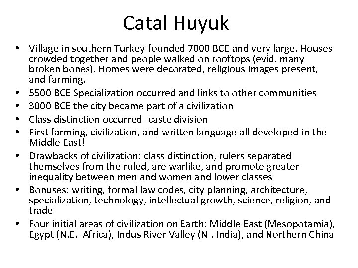 Catal Huyuk • Village in southern Turkey-founded 7000 BCE and very large. Houses crowded
