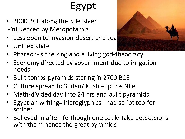 Egypt • 3000 BCE along the Nile River -influenced by Mesopotamia. • Less open