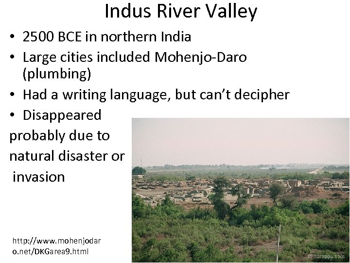 Indus River Valley • 2500 BCE in northern India • Large cities included Mohenjo-Daro