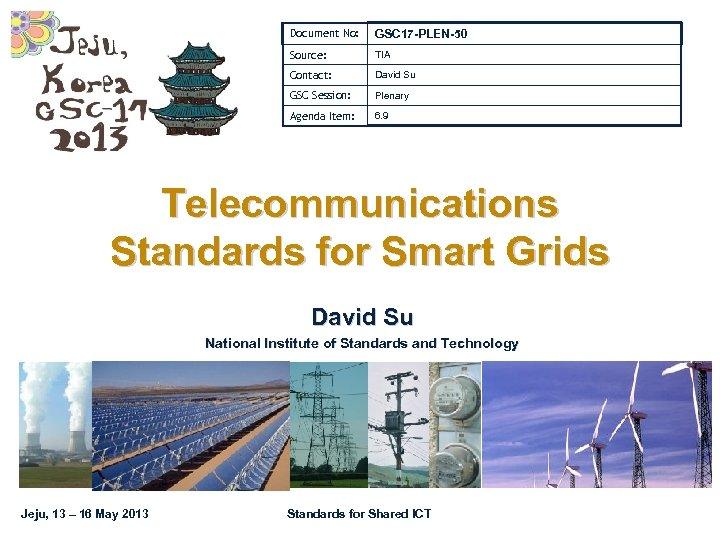 Document No: GSC 17 -PLEN-50 Source: TIA Contact: David Su GSC Session: Plenary Agenda
