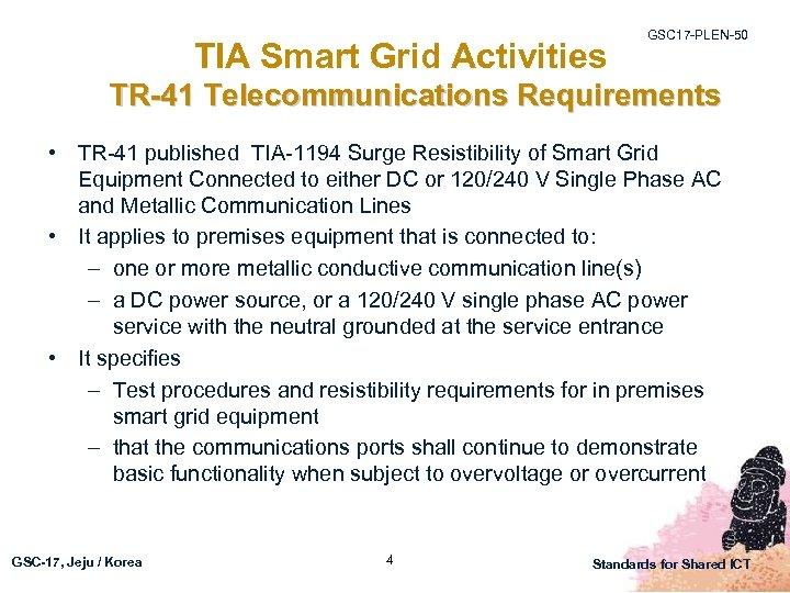 TIA Smart Grid Activities GSC 17 -PLEN-50 TR-41 Telecommunications Requirements • TR-41 published TIA-1194