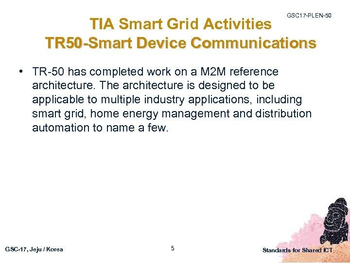 GSC 17 -PLEN-50 TIA Smart Grid Activities TR 50 -Smart Device Communications • TR-50