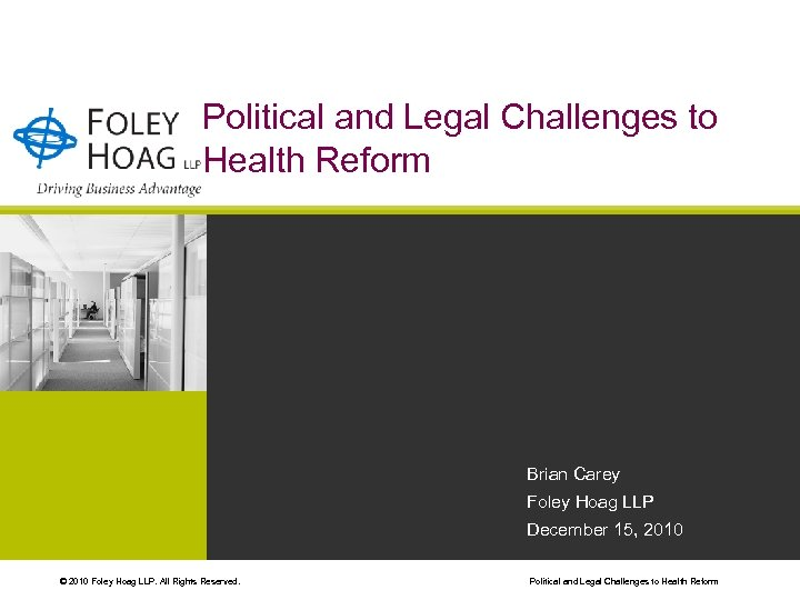 Political and Legal Challenges to Health Reform Brian Carey Foley Hoag LLP December 15,