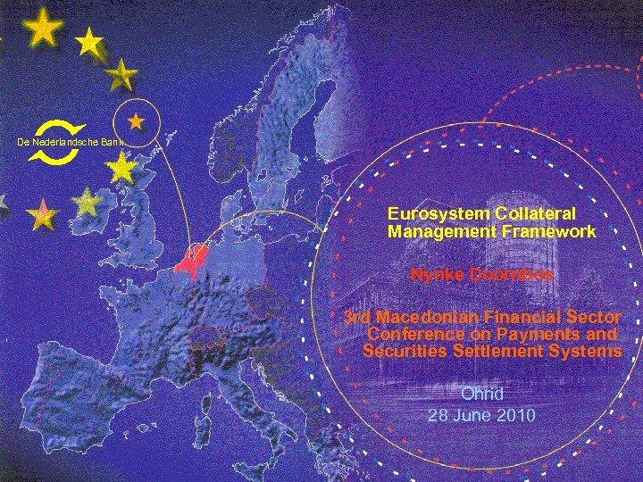De Nederlandsche Bank Eurosystem Collateral Management Framework Nynke Doornbos 3 rd Macedonian Financial Sector