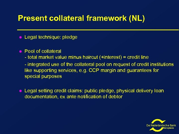 Present collateral framework (NL) l Legal technique: pledge l Pool of collateral - total