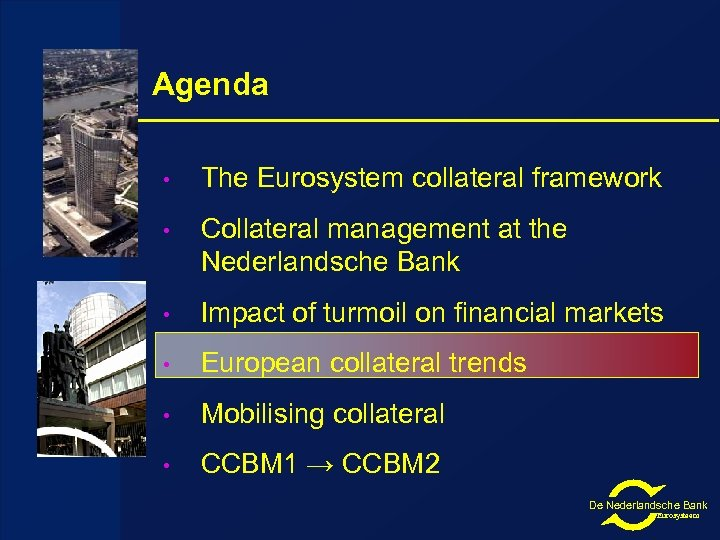 Agenda • The Eurosystem collateral framework • Collateral management at the Nederlandsche Bank •