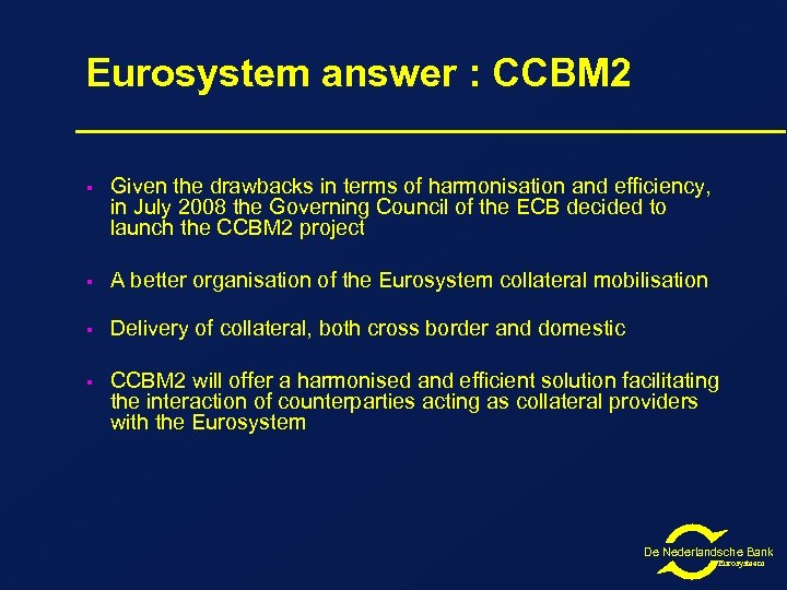 Eurosystem answer : CCBM 2 § Given the drawbacks in terms of harmonisation and