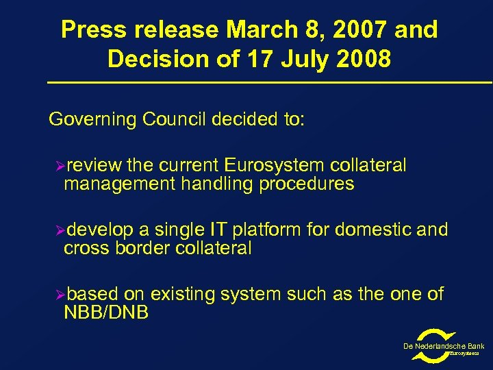 Press release March 8, 2007 and Decision of 17 July 2008 Governing Council decided