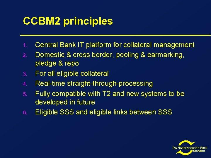 CCBM 2 principles 1. 2. 3. 4. 5. 6. Central Bank IT platform for