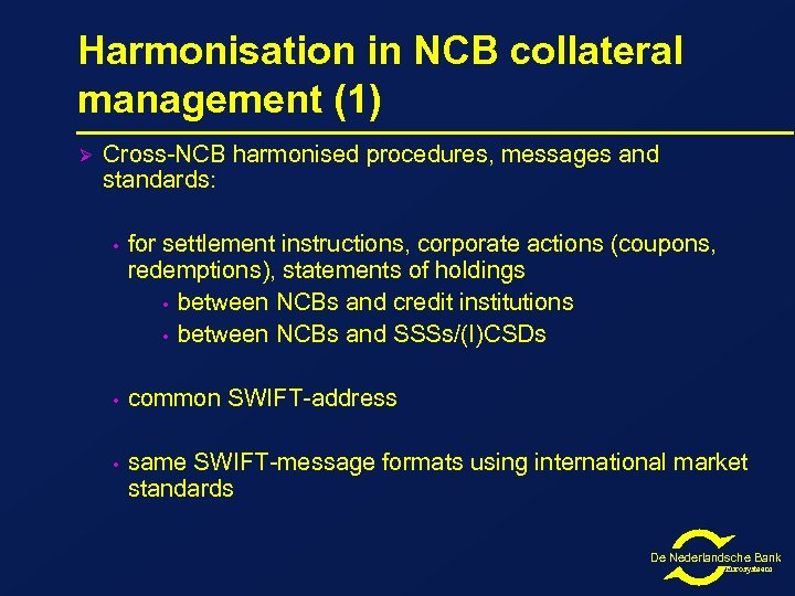 Harmonisation in NCB collateral management (1) Ø Cross-NCB harmonised procedures, messages and standards: •
