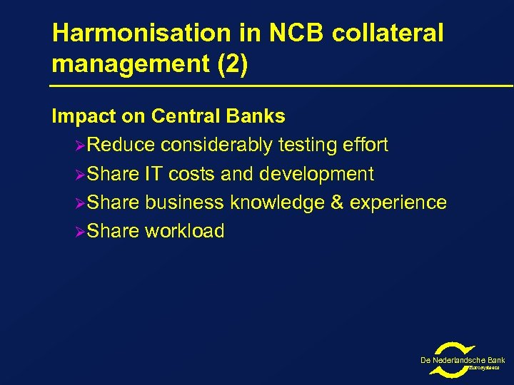 Harmonisation in NCB collateral management (2) Impact on Central Banks ØReduce considerably testing effort