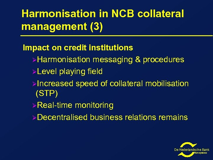 Harmonisation in NCB collateral management (3) Impact on credit institutions ØHarmonisation messaging & procedures