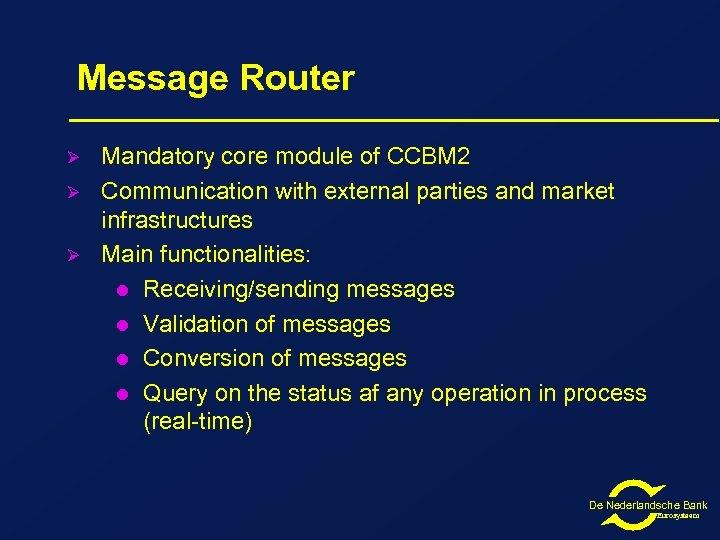 Message Router Ø Ø Ø Mandatory core module of CCBM 2 Communication with external