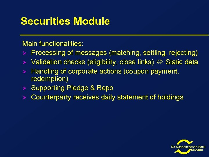 Securities Module Main functionalities: Ø Processing of messages (matching, settling, rejecting) Ø Validation checks