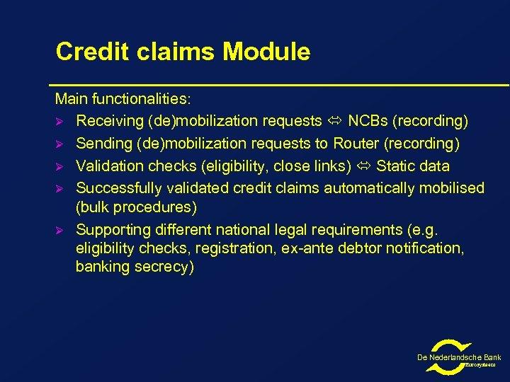 Credit claims Module Main functionalities: Ø Receiving (de)mobilization requests NCBs (recording) Ø Sending (de)mobilization