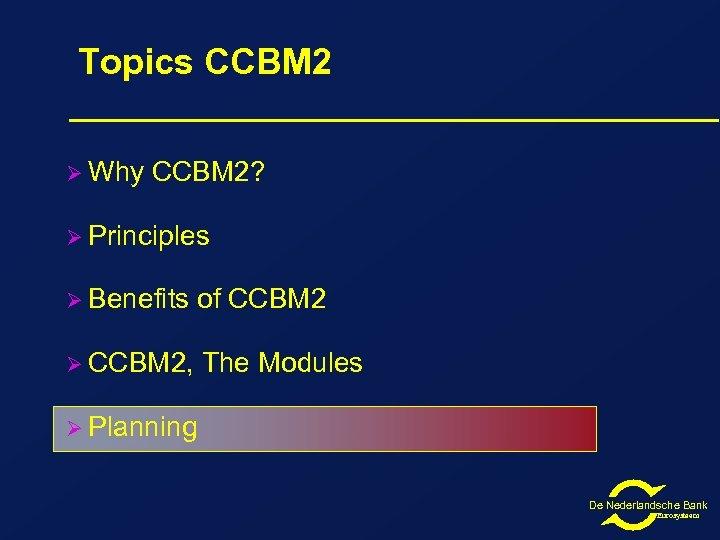 Topics CCBM 2 Ø Why CCBM 2? Ø Principles Ø Benefits of CCBM 2