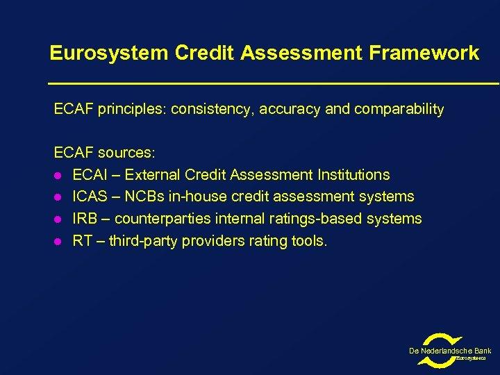 Eurosystem Credit Assessment Framework ECAF principles: consistency, accuracy and comparability ECAF sources: l ECAI