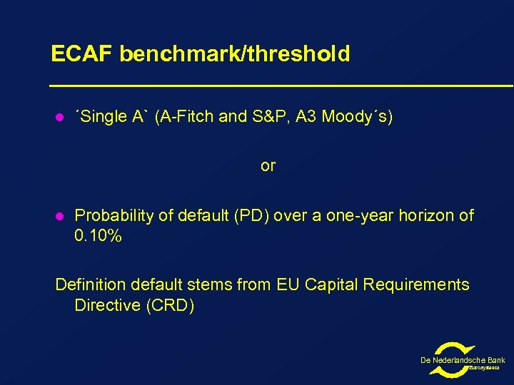 ECAF benchmark/threshold l ´Single A` (A-Fitch and S&P, A 3 Moody´s) or l Probability