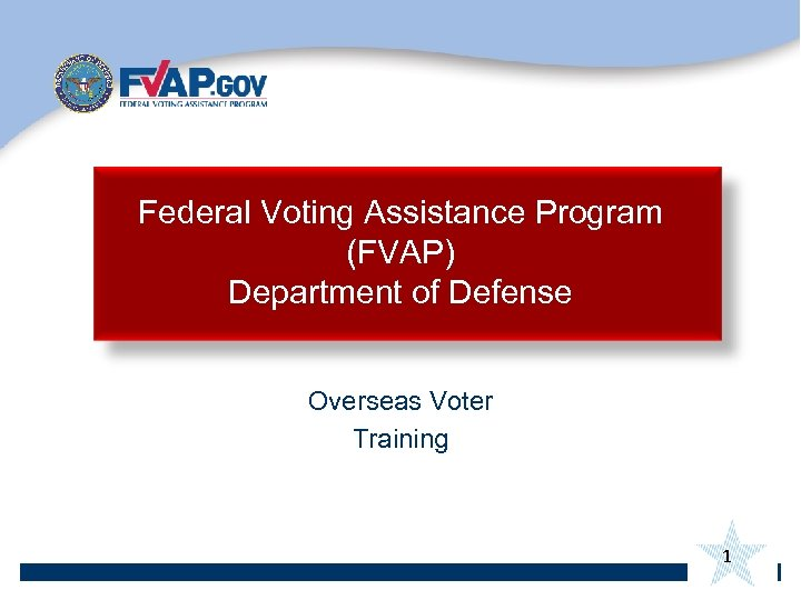 Federal Voting Assistance Program (FVAP) Department of Defense Overseas Voter Training 1