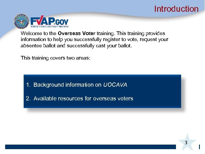 Introduction Welcome to the Overseas Voter training. This training provides information to help you