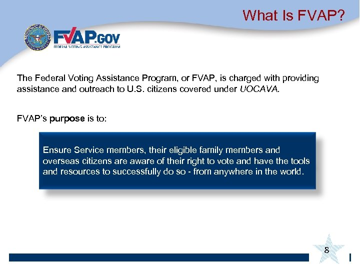 What Is FVAP? The Federal Voting Assistance Program, or FVAP, is charged with providing