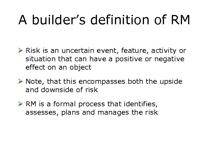 A builder's definition of RM Ø Risk is an uncertain event, feature, activity or