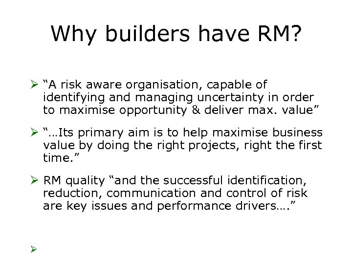 "Why builders have RM? Ø ""A risk aware organisation, capable of identifying and managing"