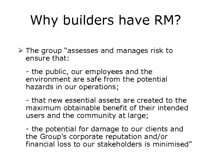 "Why builders have RM? Ø The group ""assesses and manages risk to ensure that:"