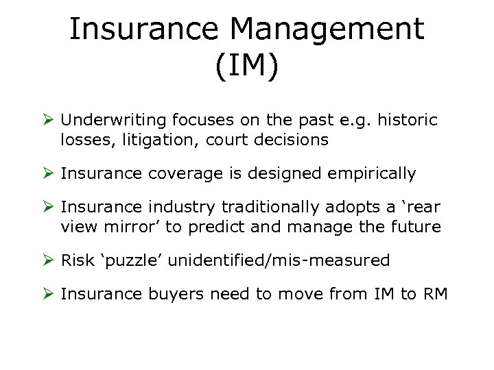 Insurance Management (IM) Ø Underwriting focuses on the past e. g. historic losses, litigation,