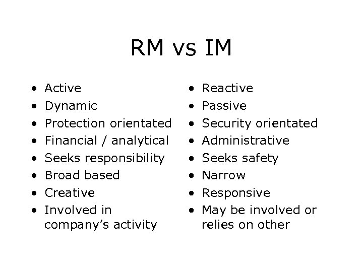 RM vs IM • • Active Dynamic Protection orientated Financial / analytical Seeks responsibility