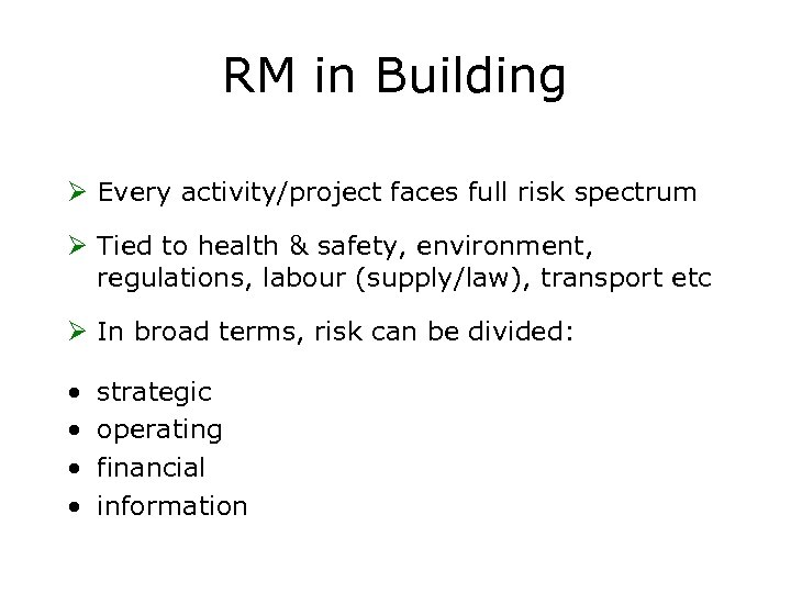 RM in Building Ø Every activity/project faces full risk spectrum Ø Tied to health