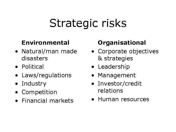 Strategic risks • • • Environmental Natural/man made disasters Political Laws/regulations Industry Competition Financial