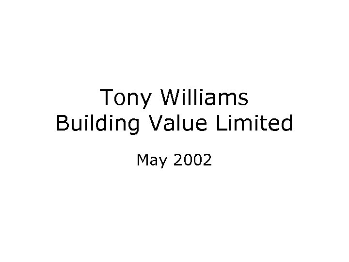 Tony Williams Building Value Limited May 2002