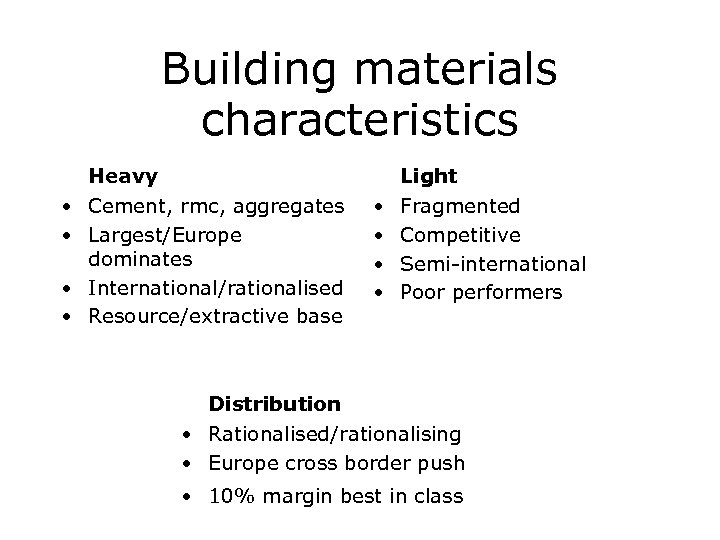 Building materials characteristics Heavy Light • Cement, rmc, aggregates • Largest/Europe dominates • International/rationalised