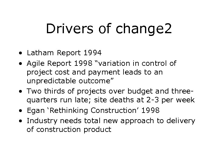 "Drivers of change 2 • Latham Report 1994 • Agile Report 1998 ""variation in"