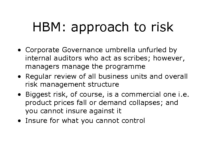 HBM: approach to risk • Corporate Governance umbrella unfurled by internal auditors who act