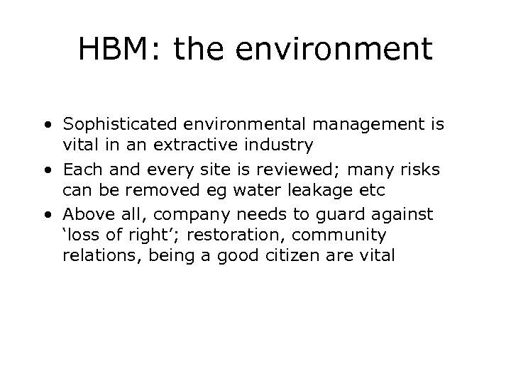 HBM: the environment • Sophisticated environmental management is vital in an extractive industry •