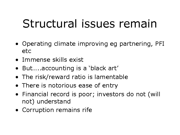 Structural issues remain • Operating climate improving eg partnering, PFI etc • Immense skills