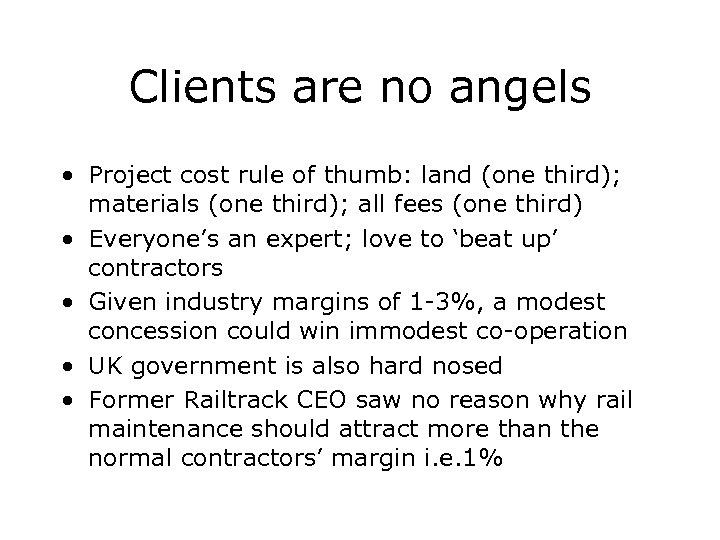 Clients are no angels • Project cost rule of thumb: land (one third); materials