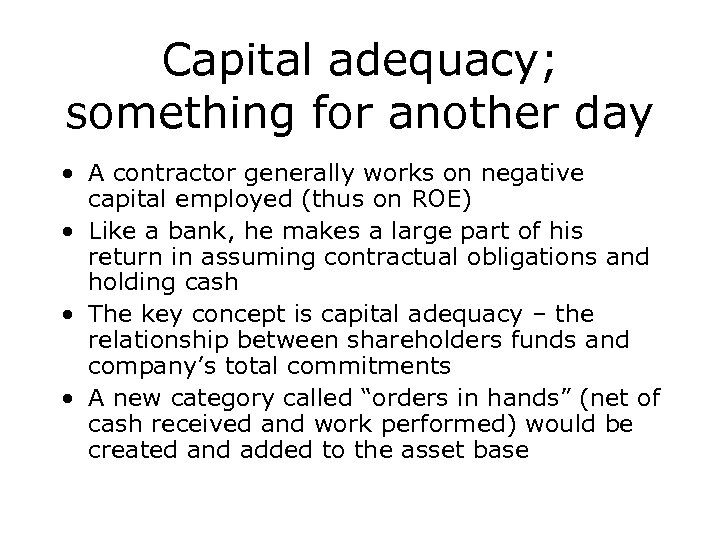 Capital adequacy; something for another day • A contractor generally works on negative capital