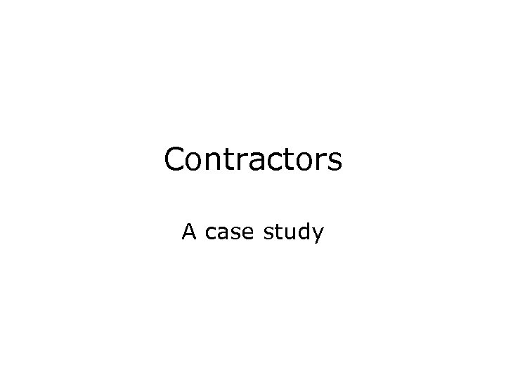 Contractors A case study
