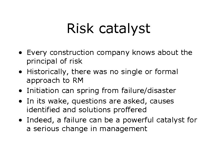 Risk catalyst • Every construction company knows about the principal of risk • Historically,