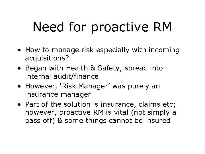 Need for proactive RM • How to manage risk especially with incoming acquisitions? •