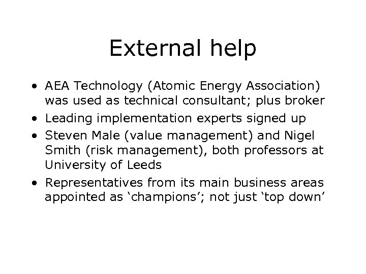 External help • AEA Technology (Atomic Energy Association) was used as technical consultant; plus